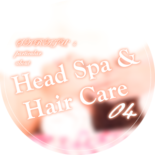 SARAJU's particular about 【Head Spa & Hair Care】04