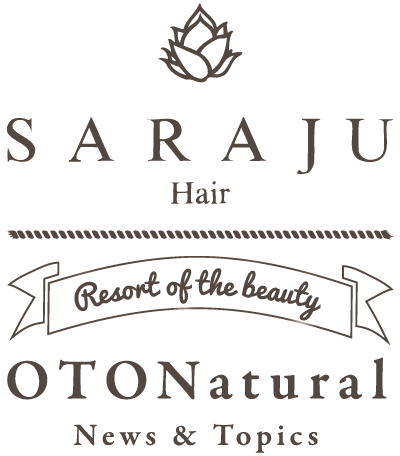 【SARAJU Hair】Resort of the beauty (OTONatural)news & Topics