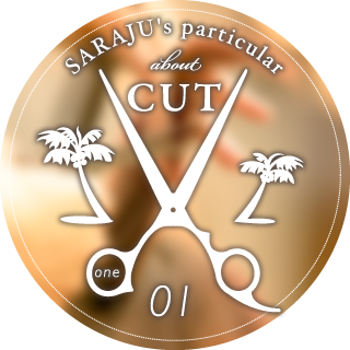 SARAJU's particular about 【CUT】01